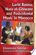 Larbi Batma, Nass el-Ghiwane and Postcolonial Music in Morocco