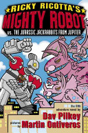 Ricky Ricotta s Mighty Robot Vs  the Jurassic Jackrabbits from Jupiter