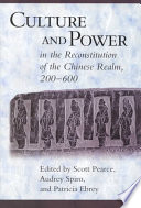 Culture and Power in the Reconstitution of the Chinese Realm  200 600