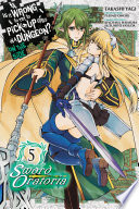 Is It Wrong To Try To Pick Up Girls In A Dungeon On The Side Sword Oratoria Vol 5 Manga