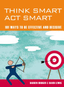 Think Smart Act Smart  101 Ways to be Effective and Decisive