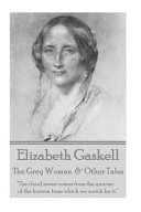 Elizabeth Gaskell   The Grey Woman   Other Tales