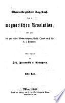 Chronologisches Tagebuch der magyarischen Revolution und zwar bis zur ersten Wiederbesetzung Pesth-Ofens durch die k. k. Truppen