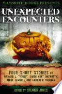 Mammoth Books presents Unexpected Encounters Four Stories by Richard L. Tierney, Simon Kurt Unsworth, Mark Samuels and Caitlín R. Kiernan