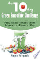 The 10 Day Green Smoothie Challenge