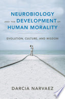 Neurobiology and the Development of Human Morality  Evolution  Culture  and Wisdom  Norton Series on Interpersonal Neurobiology