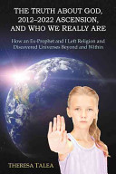 Ebook The Truth about God, 2012-2022 Ascension, and Who We Really Are Epub Theresa Talea Apps Read Mobile