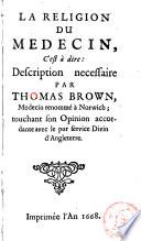 La religion du medecin, c'est à dire: Description nècessaire par Thomas Brown [...] touchant son opinion accordante avec le pur service divin d'Angleterre