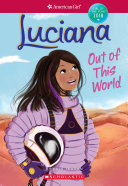 Luciana: Out Of This World (American Girl: Girl Of The Year 2018, Book 3) : to chile for winter break....