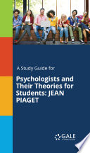 A Study Guide for Psychologists and Their Theories for Students  JEAN PIAGET
