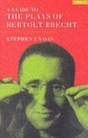A Guide To The Plays Of Bertolt Brecht