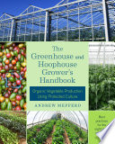 The Greenhouse and Hoophouse Grower s Handbook