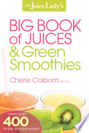 The Juice Lady s Big Book of Juices and Green Smoothies