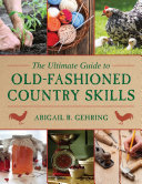 The Ultimate Guide to Old-Fashioned Country Skills Book