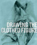 The Artist s Guide to Drawing the Clothed Figure