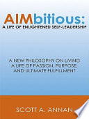 Aimbitious A Life Of Enlightened Self Leadership