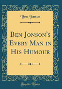Ben Jonson s Every Man in His Humour  Classic Reprint