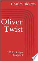 Oliver Twist  Vollst  ndige Ausgabe