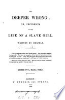 The deeper wrong; or, Incidents in the life of a slave girl, written by herself [signed Linda Brent] ed. by L.M. Child