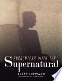 ENCOUNTERS WITH THE SUPERNATURAL Isaac Leeward S Experiences He Was A Stillborn