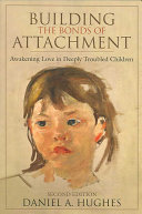 Building the Bonds of Attachment Work With Poorly Attached Children By