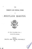The Dramatic and Poetical Works of Westland Marston ...: Strathmore. Marie de Méranie. Life for life. A life's ransom. The patrician's daughter. Anne Blake
