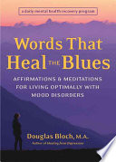 Words That Heal the Blues  Affirmations   Meditations for Living Optimally with Mood Disorders