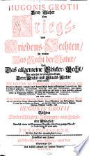 Hugonis Grotii Drey Bücher von Kriegs- Und Friedens-Rechten