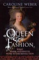 Queen Of Fashion : dynamic young historian caroline weber offers a...