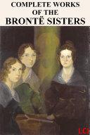 The Brontës [Anne Brontë, Charlotte Brontë, Emily Brontë]. : the novels are illustrated with photographs...