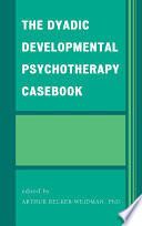 The Dyadic Developmental Psychotherapy Casebook Verbatim Transcripts Of Actual Dyadic Developmental
