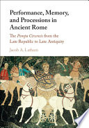 Performance  Memory  and Processions in Ancient Rome