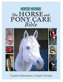 The Horse and Pony Care Bible in Association with Horse and Hound