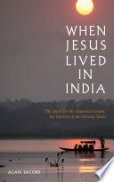 When Jesus Lived In India: The Quest For The Aquarian Gospel : great biblical an historical mysteries and many theories...