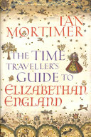 The Time Traveller s Guide to Elizabethan England