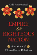 Empire and Righteous Nation: 600 Years of China-Korea Relations