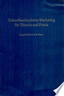 Zukunftsorientiertes Marketing für Theorie und Praxis