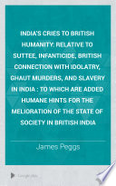 India S Cries To British Humanity Relative To The Suttee Infanticide British Connexion With Idolatry Ghaut Murders And Slavery In India
