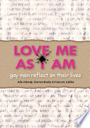 Love Me As I Am   gay men reflect on their lives