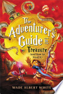 The Adventurer s Guide to Treasure  and How to Steal It  Book PDF