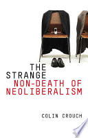 The Strange Non-death of Neo-liberalism Crisis Seemed To Present A Fundamental Challenge