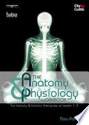 The Anatomy Physiology Workbook for Beauty   Holistic Therapies at Levels 1 3