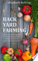 Backyard Farming The Beginner S Guide To Growing Food And Raising Micro Livestock In Your Own Mini Farm
