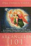 Arcángeles 101 : Cómo Conectar íntimamente Con Los Arcángeles Miguel, Rafael, Gabriel, Uriel Y Otros Para Obtener Sanación, Protección Y Guía : ...