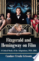 Fitzgerald and Hemingway on Film: A Critical Study of the Adaptations, 1924-2013