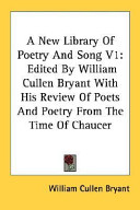 Ebook A New Library of Poetry and Song V1: Edited by William Cullen Bryant with His Review of Poets and Poetry from the Time of Chaucer Epub William Cullen Bryant Apps Read Mobile