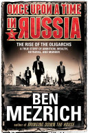 Once Upon a Time in Russia  The Rise of the Oligarchs   A True Story of Ambition  Wealth  Betrayal  and Murder