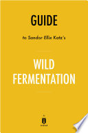 Guide to Sandor Ellix Katz   s Wild Fermentation by Instaread