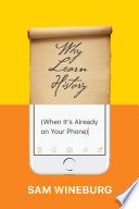Why Learn History (When It's Already on Your Phone) by Sam Wineburg
