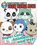 Supercute Animals and Pets  Christopher Hart s Draw Manga Now